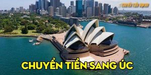 Nhận chuyển tiền sang Úc