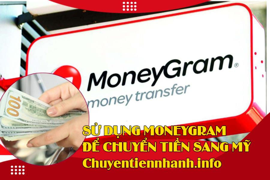 Sử dụng Moneygram cũng là cách gửi tiền sang Mỹ nhanh chóng